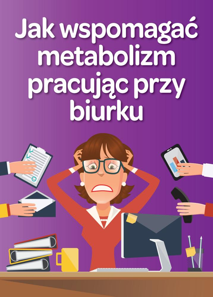 Jak wspomagać metabolizm pracując przy biurku